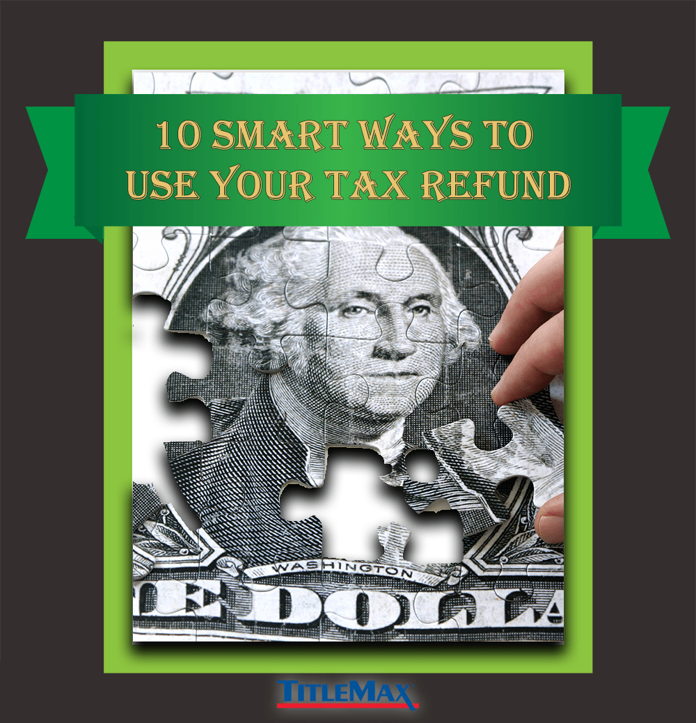 10 Smart Ways to Use Your Tax Refund